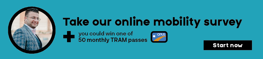 Take our online mobility survey + you could win one of 50 monthtly TRAM passes